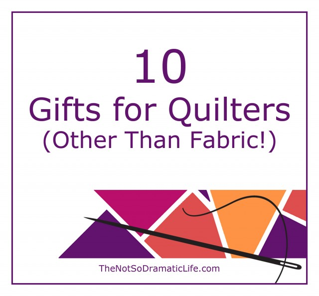 10 Gifts for Quilters